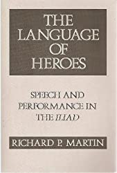 The Language of Heroes: Speech and Performance in the Iliad (Myth and Poetics) by Richard P. Martin (1993-01-30)