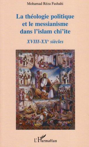 La théologie politique et le messianisme dans l'islam chi'ite XVIIIe-XXe siècles