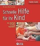 Schnelle Hilfe für Ihr Kind - Im Notfall richtig handeln: Family Guide - Elternratgeber