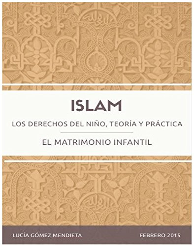 El matrimonio infantil en el Islam: Los derechos del niño, teoría y práctica