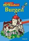 Mein großes farbiges Malbuch Burgen (Malbücher und -blöcke) - Silke Neubert