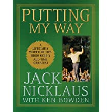 Putting My Way: A Lifetime's Worth of Tips from Golf's All-Time Greatest by Jack Nicklaus (2009-10-01)