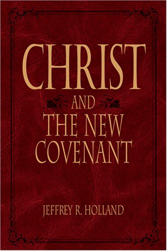 Christ And The New Covenant The Messianic Message Of The Book Of Mormon