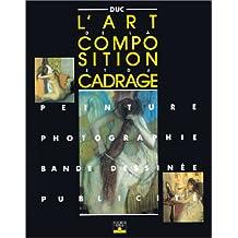 L'Art de la composition et du cadrage : Peinture, photographie, bandes dessinées, publicité