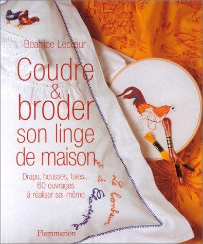 COUDRE ET BRODER SON LINGE DE MAISON. Draps, housses, taies. 60 ouvrages à réaliser soi-même