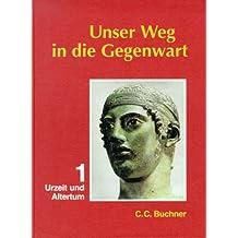 Unser Weg in die Gegenwart, Neubearbeitung, Bd.1, Urzeit und Altertum