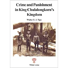 Crime and Punishment in King Chulalong-korn's Kingdom: Special Commission for the Reorganisation of the Provincial Court 1896-1897 in Ayuthia