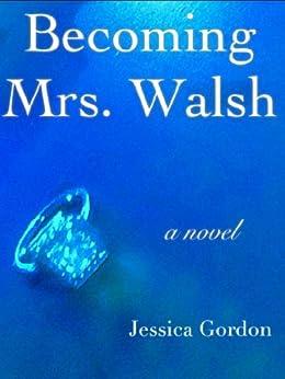 Becoming Mrs. Walsh (English Edition) di [Gordon, Jessica]