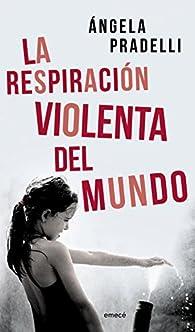 La respiración violenta del mundo par Ángela Pradelli