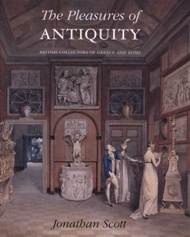 The Pleasures of Antiquity: British Collectors of Greece and Rome