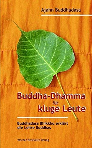 Buddha-Dhamma für kluge Leute: Buddhadasa Bhikkhu erklärt die Lehre Buddhas
