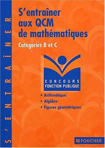 S'entraîner aux QCM de mathématiques : Concours administratifs, catégorie B et C