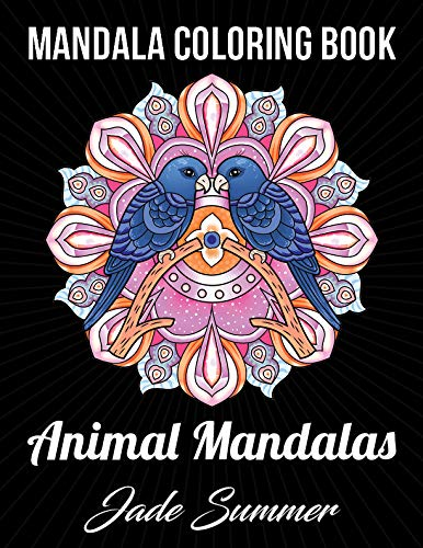 Mandala Coloring Book: An Adult Coloring Book with Cute Animal Mandalas, Fun Geometric Patterns, and Relaxing Flower Designs