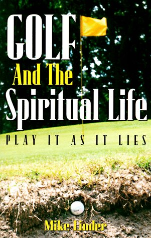 Golf and the Spiritual Life: Play It As It Lies por Mike Linder