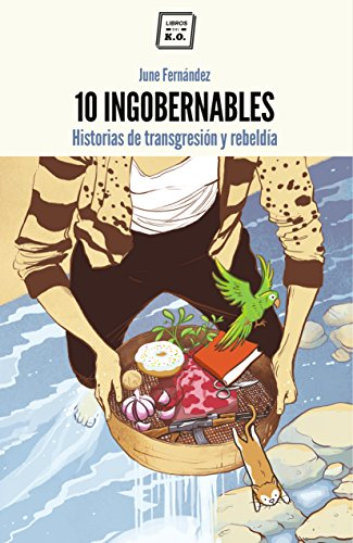 10 Ingobernables: Historias de transgresión y rebeldía por June Fernández
