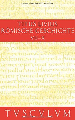 Römische Geschichte / Ab urbe condita Set: Buch 7-10. Inhaltsangaben und Fragmente von Buch 11-20 (Sammlung Tusculum) -
