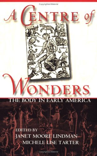 A Centre of Wonders: The Body in Early America by Janet Moore Lindman (Editor), Michele Lise Tarter (Editor) (14-Jun-2001) Paperback