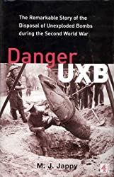 Danger UXB: The Remarkable Story of the Disposal of Unexploded Bombs during the Second World War