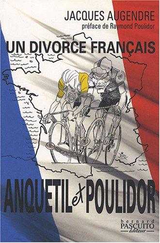 Anquetil-Poulidor : Un divorce français par Jacques Augendre