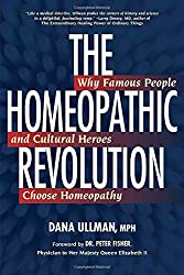 The Homeopathic Revolution: Why Famous People and Cultural Heroes Choose Homeopathy