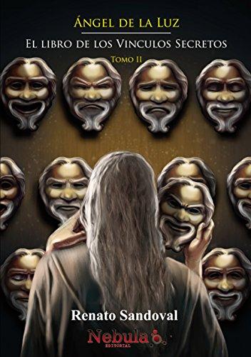 Ángel de la Luz Tomo II: El Libro de los Vínculos Secretos por Renato Sandoval