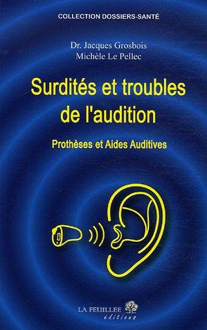 Surdités et troubles de l'audition : Prothèses et aides auditives par Jacques Grosbois