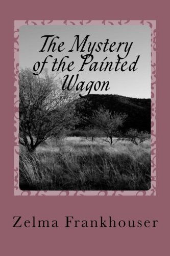 The Mystery of the Painted Wagon: Book Two in the series RED DUST OF OKLAHOMA (The Red Dust of Oklahoma) by Dr. Zelma Frankhouser (2012-10-01)