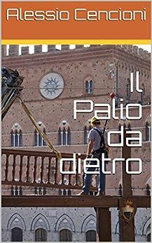 Il Palio da dietro (Italian Edition) by [Cencioni, Alessio]