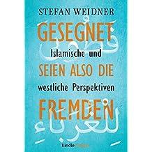 Gesegnet seien also die Fremden - Islamische und westliche Perspektiven (Kindle Single)