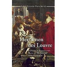 Herrinnen des Louvre. Frankreichs Regentinnen Marie de' Medici und Anne d' Autriche
