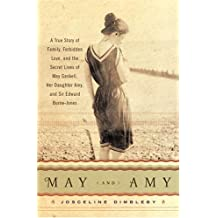 May and Amy: A True Story of Family, Forbidden Love, and the Secret Lives of May Gaskell, Her Daughter Amy, and Sir Edward Burne-Jo