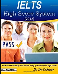 IELTS High Score System (2012): Learn How To Identify & Answer Every Question With A High Score!