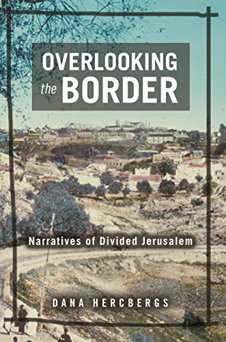 Overlooking the Border: Narratives of Divided Jerusalem (Raphael Patai Series in Jewish Folklore and Anthropology) (English Edition)