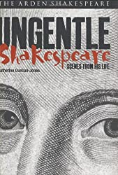 Ungentle Shakespeare: Scenes from His Life (Arden Shakespeare) (Arden Shakespeare Library)