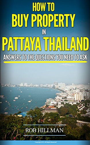 Pattaya Thailand How To Buy Property In Pattaya: Answers To The Questions You Need To Ask (Pattaya Real Estate Book 1) (English Edition)