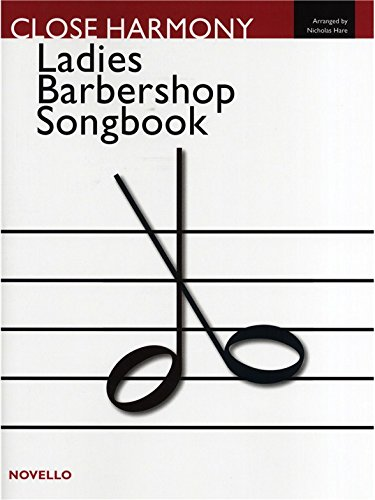 Close Harmony: The Novello Ladies Barbershop Songbook. Partitions pour SSAA