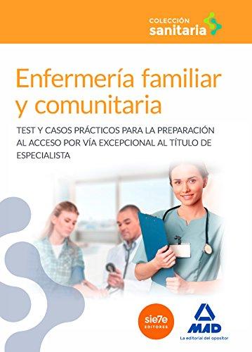 Enfermería familiar y comunitaria: Test y casos prácticos para la preparación al acceso por vía excepcional al título de especialista