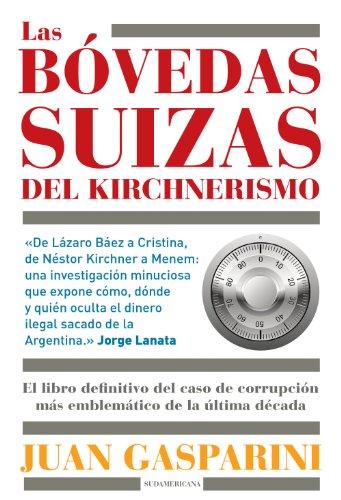 Las bóvedas suizas del kirchnerismo: El libro definitivo del caso de corrupción más emblemático de la última década