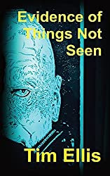Evidence of Things Not Seen by Tim Ellis (2016-03-05)