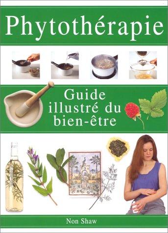 Phytothérapie : guide illustré du bien être par Shaw Non