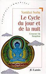 LE CYCLE DU JOUR ET DE LA NUIT. Où l'on progresse sur la voie du yoga primordial, Texte essentiel sur la pratique du Dzogchen