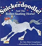 Snickerdoodle and the Roller-Skating Horse by Clare Ham Grosgebauer (2005-09-15)