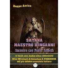 Satana - Maestro d'inganni - Incontro con Padre Gabriele Amorth - E-book con Audio-Libro OMAGGIO - Oltre 90 minuti di Catechesi e PREGHIERE del più celebre esorcista italiano (Collana Audio-libri)