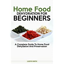 Home Food  Dehydration For  Beginners: A complete guide to Home Food Dehydration and Preservation (English Edition)
