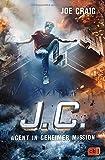 J.C. - Agent in geheimer Mission (Die Agent J.C.-Reihe, Band 4)