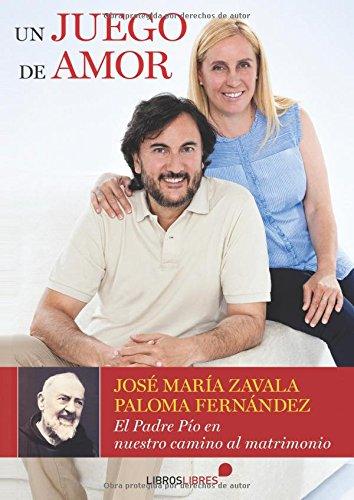 UN JUEGO DE AMOR: EL PADRE PÍO EN NUESTRO CAMINO AL MATRIMONIO por José María Zavala