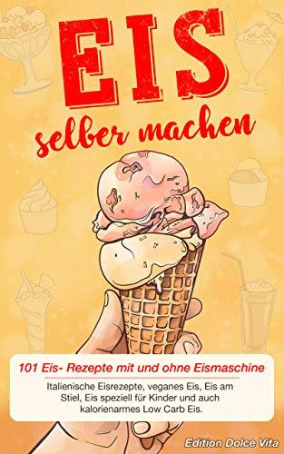 Eis Selber Machen 101 Eis Rezepte Mit Und Ohne Eismaschine
