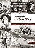 Kafkas Wien: Portrait einer schwierigen Beziehung