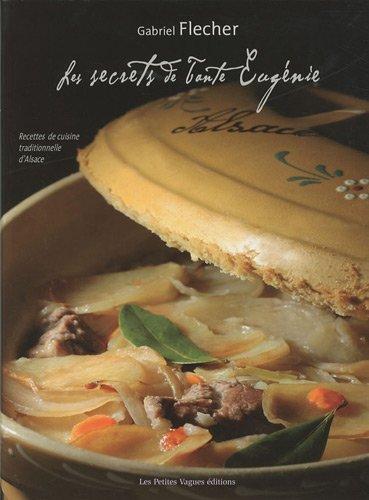 Les secrets de Tante Eugénie : Recettes de cuisine traditionnelle d'Alsace