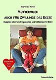 Muttermilch - auch für Zwillinge das Beste.: Ratgeber einer Zwillingsmutter und Stillberaterin IBCLC